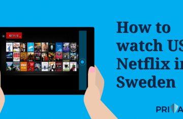 How to watch US Netflix in Sweden